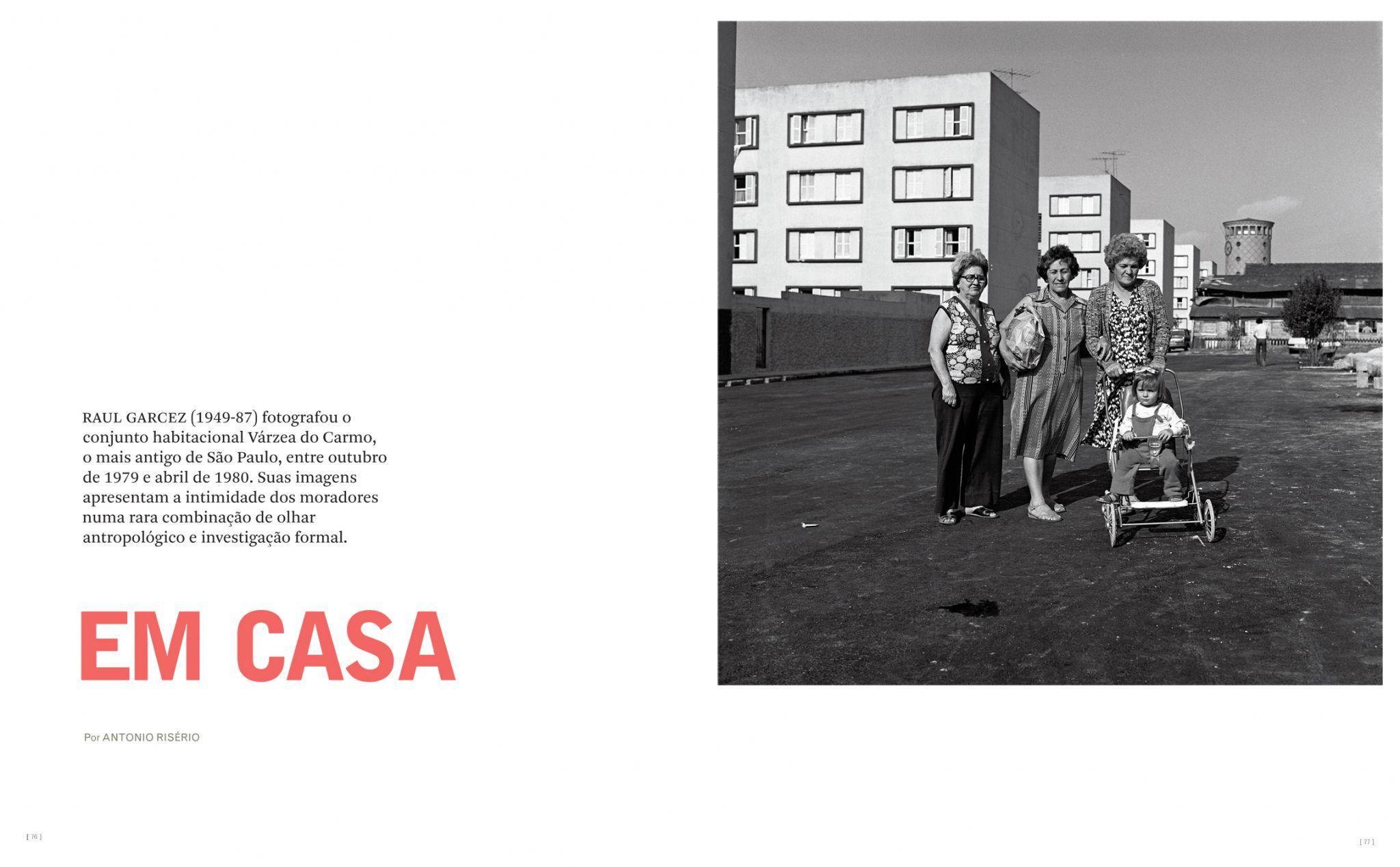 Raul Garcez (1949-87) fotografou o conjunto habitacional Várzea do Carmo, o mais antigo de São Paulo, entre outubro de 1979 e abril de 1980. A ZUM selecionou 16 fotografias, muitas delas inéditas, para o ensaio que apresenta nesta edição, comentado por Antonio Risério.