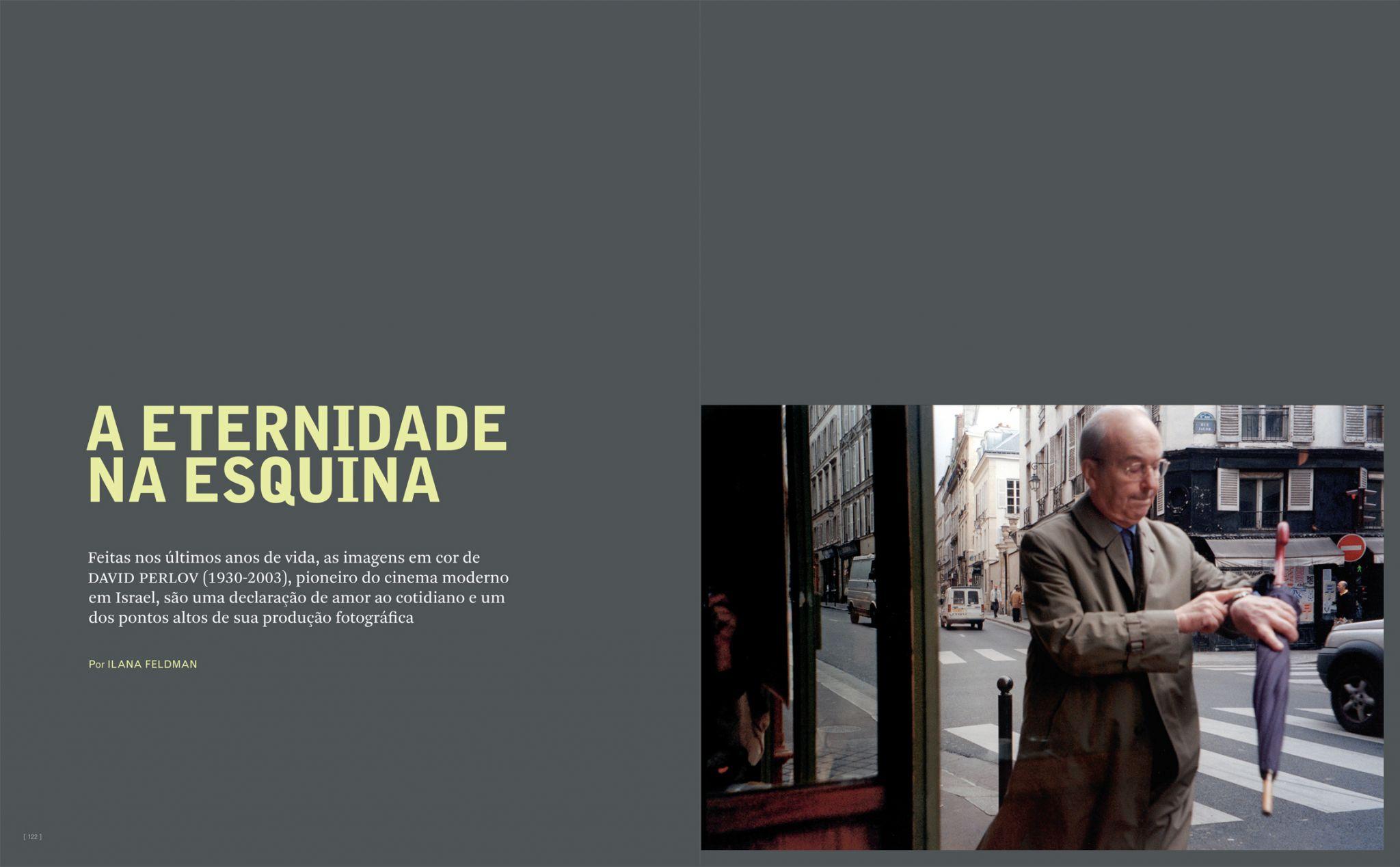 Feitas em seus últimos anos de vida, as imagens em cor de David Perlov (1930-2003), considerado pioneiro do cinema moderno em Israel, são uma declaração de amor ao cotidiano e um dos pontos altos de sua produção fotográfica. A ZUM publica uma seleção dessas imagens.